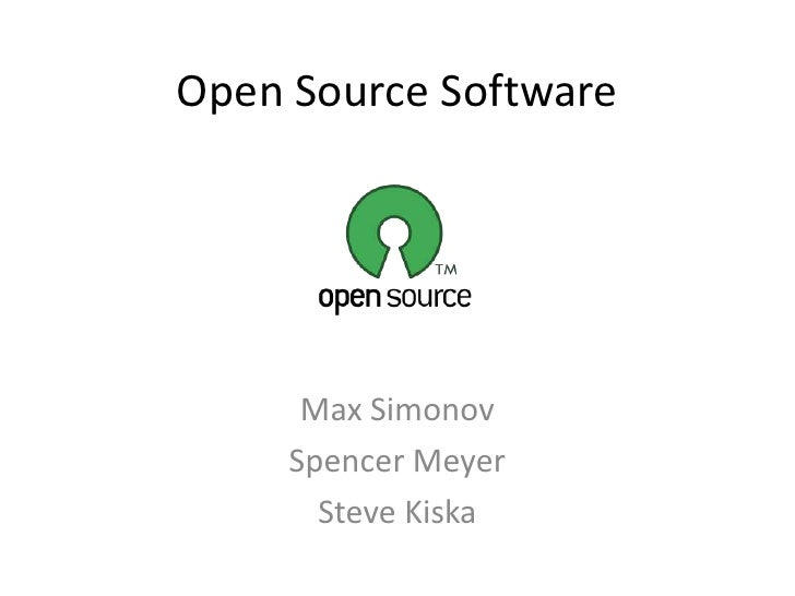Open Source Software<br />Max Simonov<br />Spencer Meyer<br />Steve Kiska<br />