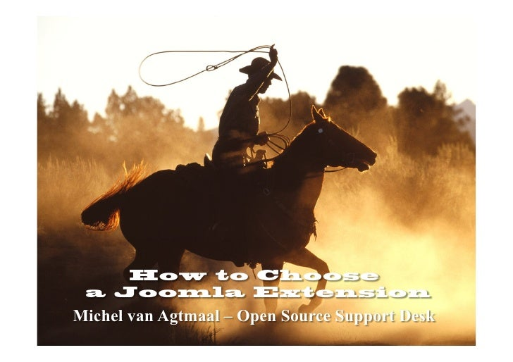 How to Choose a Joomla ExtensionMichel van Agtmaal – Open Source Support Desk