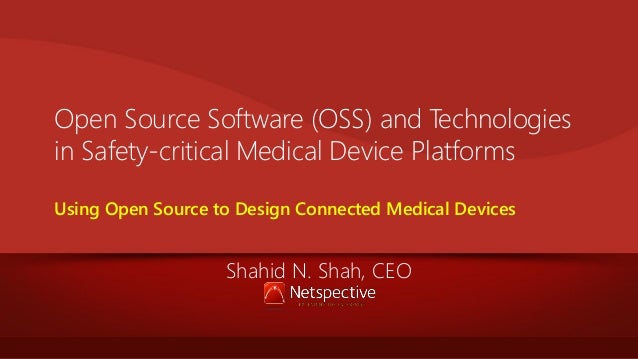 Open Source Software (OSS) and Technologies in Safety-critical Medical Device Platforms Using Open Source to Design Connec...