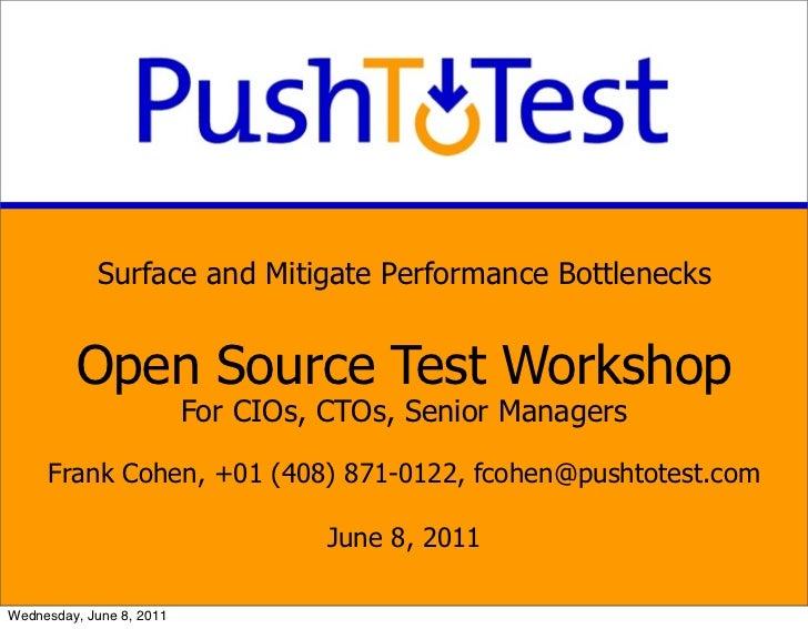 Surface and Mitigate Performance Bottlenecks         Open Source Test Workshop                          For CIOs, CTOs, Se...