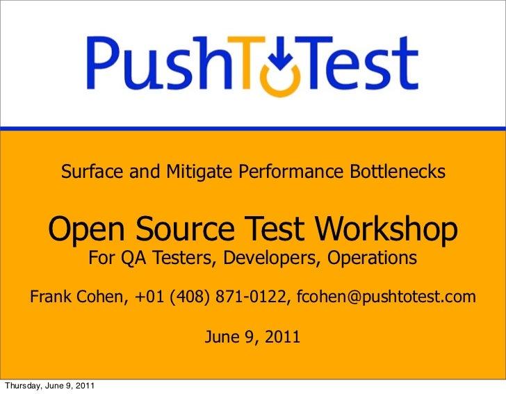 Surface and Mitigate Performance Bottlenecks          Open Source Test Workshop                    For QA Testers, Develop...