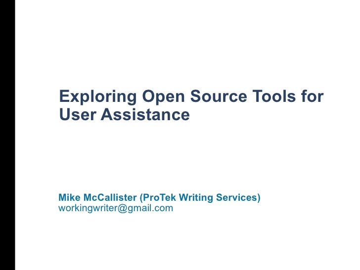 Exploring Open Source Tools for User Assistance Mike McCallister (ProTek Writing Services) [email_address]