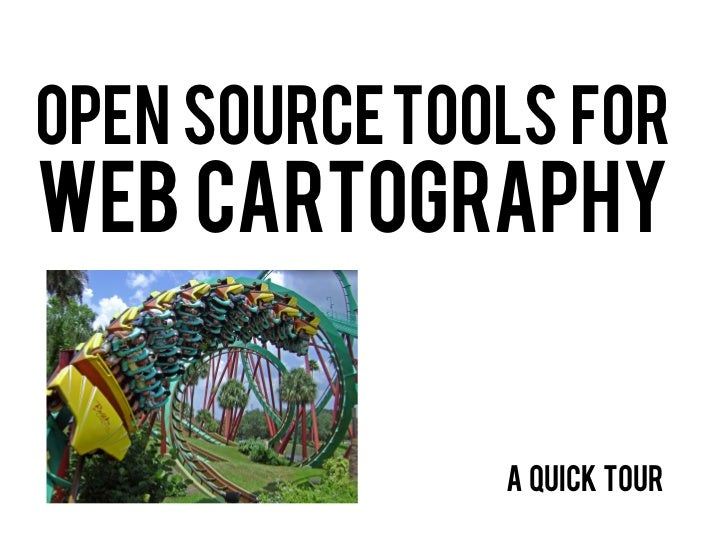Open Source Tools forweb Cartography               A quick tour