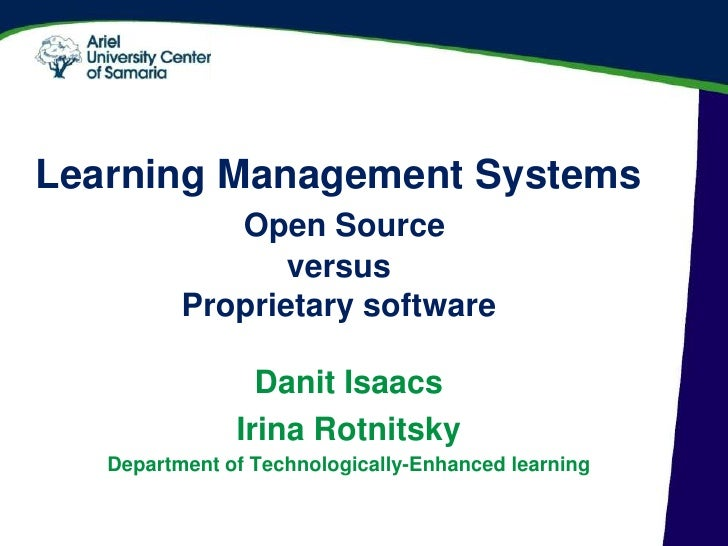Learning Management Systems   Open Source  versus Proprietary software Danit Isaacs Department of Technologically-Enhanced...