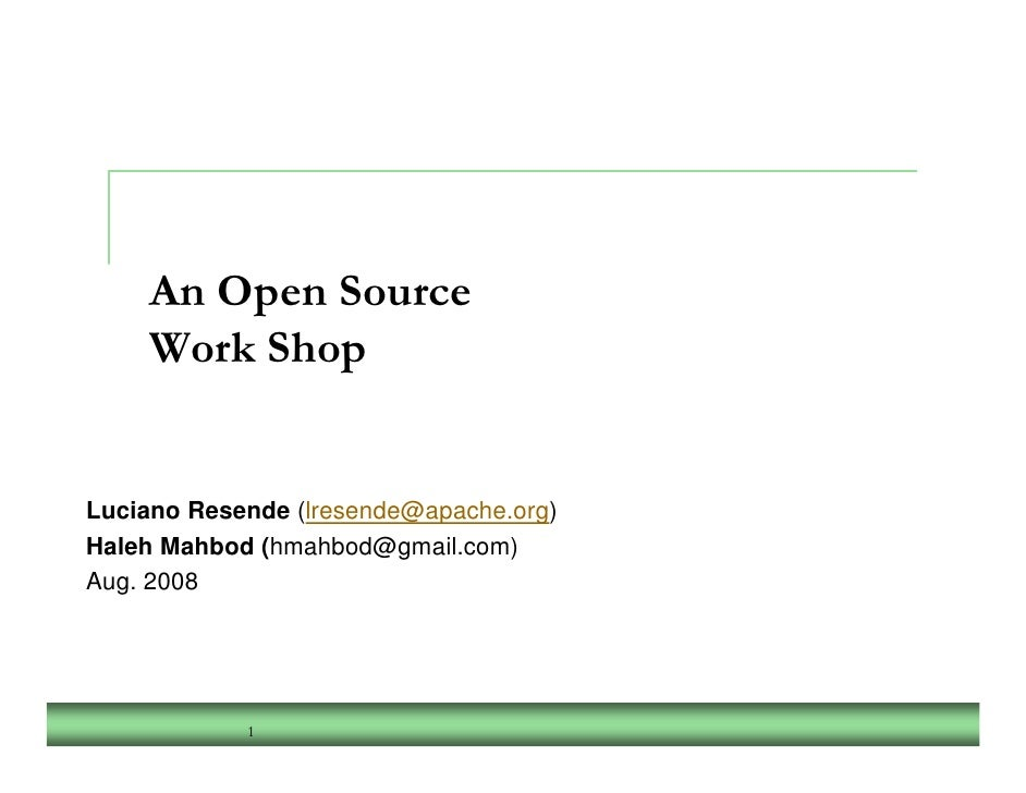 An Open Source     Work Shop   Luciano Resende (lresende@apache.org) Haleh Mahbod (hmahbod@gmail.com) Aug. 2008           ...