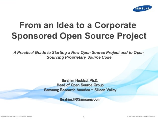 1 © 2013 SAMSUNG Electronics Co.Open Source Group – Silicon Valley Ibrahim Haddad, Ph.D.	 Head of Open Source Group	 Samsu...