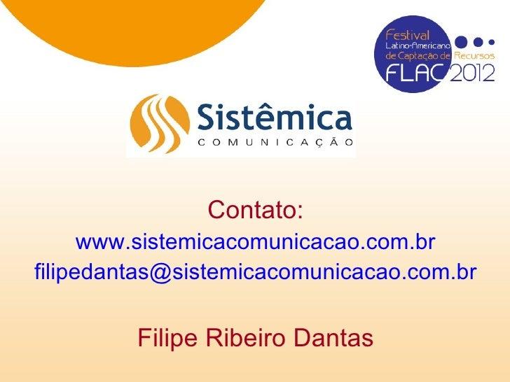 Contato:      www.sistemicacomunicacao.com.brfilipedantas@sistemicacomunicacao.com.br         Filipe Ribeiro Dantas