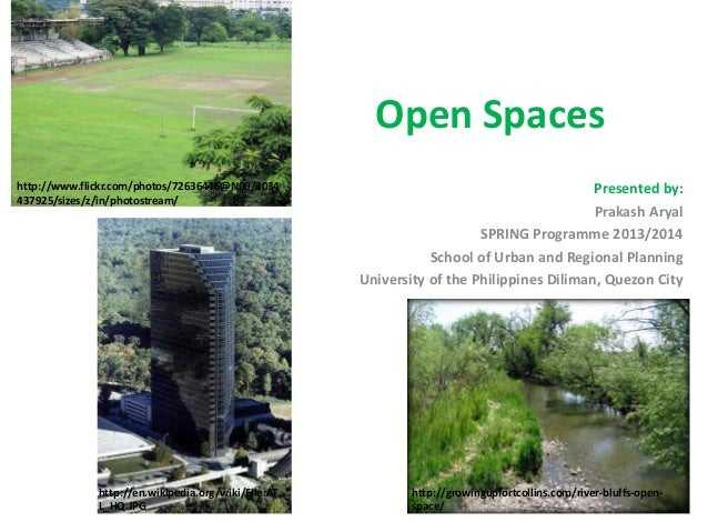 Open Spaces  Presented by:  Prakash Aryal  SPRING Programme 2013/2014  School of Urban and Regional Planning  University o...