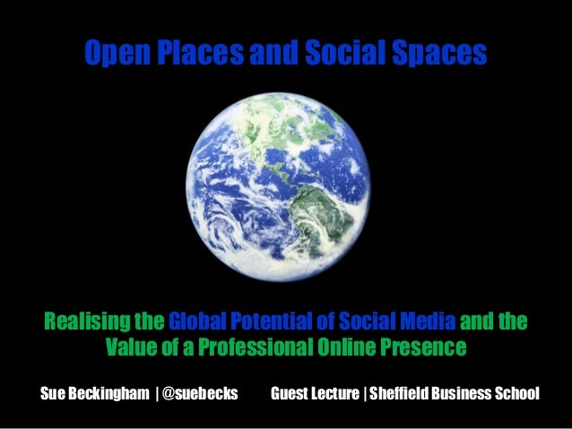 Open Places and Social Spaces  Realising the Global Potential of Social Media and the Value of a Professional Online Prese...