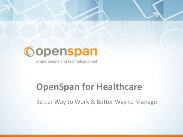 OpenSpan for HealthcareBetter Way to Work & Better Way to Manage