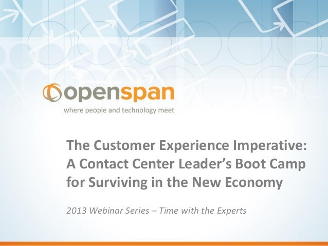 The Customer Experience Imperative: A Contact Center Leader's Boot Camp for Surviving in the New Economy 2013 Webinar Seri...