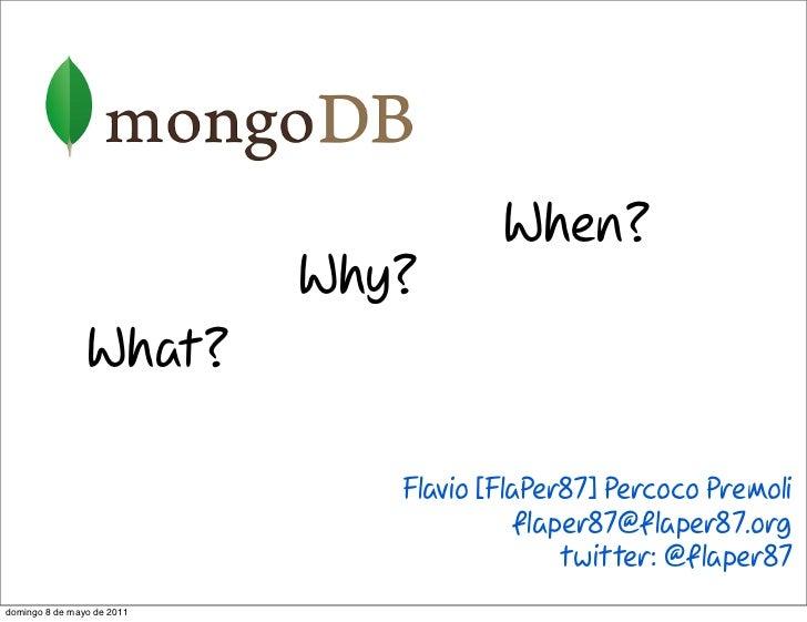 When?        Why?What?         Flavio [FlaPer87] Percoco Premoli                    flaper87@flaper87.org                   ...