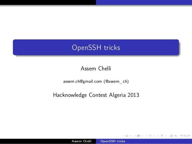 . .  OpenSSH tricks Assem Chelli assem.ch@gmail.com (@assem_ch)  Hacknowledge Contest Algeria 2013  .  Assem Chelli  OpenS...