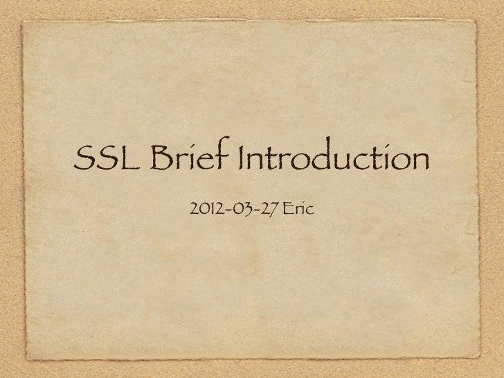 SSL Brief Introduction       2012-03-27 Eric