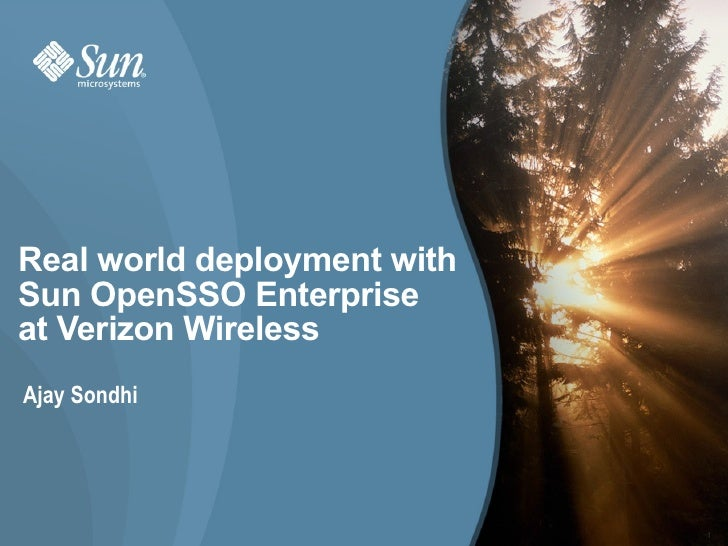 Real world deployment with Sun OpenSSO Enterprise at Verizon Wireless Ajay Sondhi                                  1