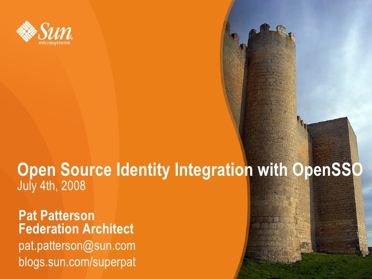 Open Source Identity Integration with OpenSSO July 4th, 2008  Pat Patterson Federation Architect pat.patterson@sun.com blo...
