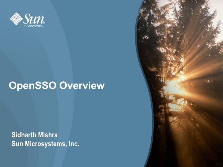OpenSSO Overview    Sidharth Mishra Sun Microsystems, Inc.                           1