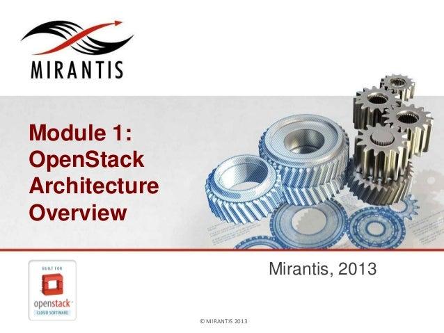 © MIRANTIS 2013 PAGE 1© MIRANTIS 2013Module 1:OpenStackArchitectureOverviewMirantis, 2013