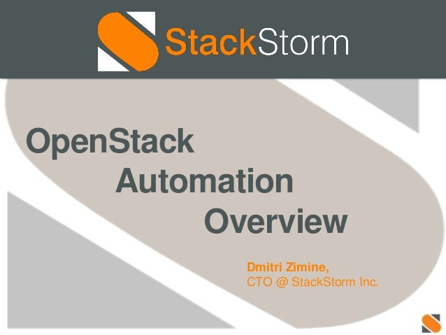 Dmitri Zimine, CTO @ StackStorm Inc. OpenStack Automation Overview