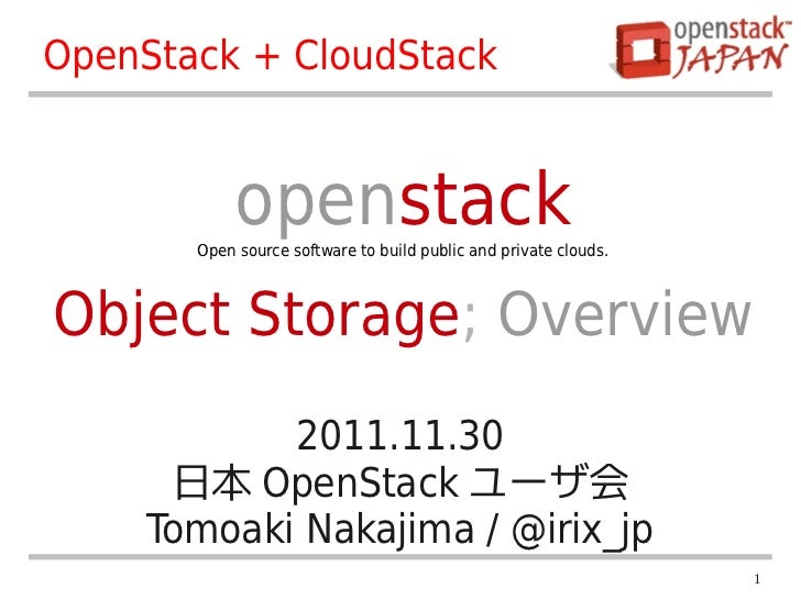 OpenStack + CloudStack            openstack       Open source software to build public and private clouds.Object Storage; ...