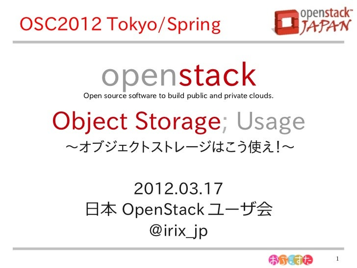 OSC2012 Tokyo/Spring           openstack      Open source software to build public and private clouds.   Object Storage; U...