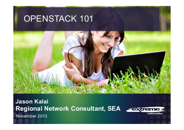 OPENSTACK 101  Jason Kalai  Regional Network Consultant, SEA November 2013 EXTREME CONFIDENTIAL – INTERNAL USE ONLY!!! © 2...