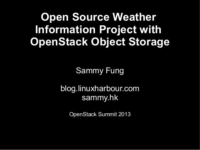 Open Source Weather Information Project with OpenStack Object Storage Sammy Fung blog.linuxharbour.com sammy.hk OpenStack ...