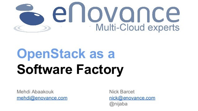 OpenStack as a Software Factory Mehdi Abaakouk mehdi@enovance.com  Nick Barcet nick@enovance.com @nijaba
