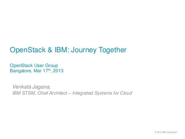 OpenStack & IBM: Journey TogetherOpenStack User GroupBangalore, Mar 17th, 2013 Venkata Jagana, IBM STSM, Chief Architect –...
