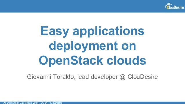 #1 OpenStack Day Milano 2014 - CC BY - ClouDesire Easy applications deployment on OpenStack clouds Giovanni Toraldo, lead ...