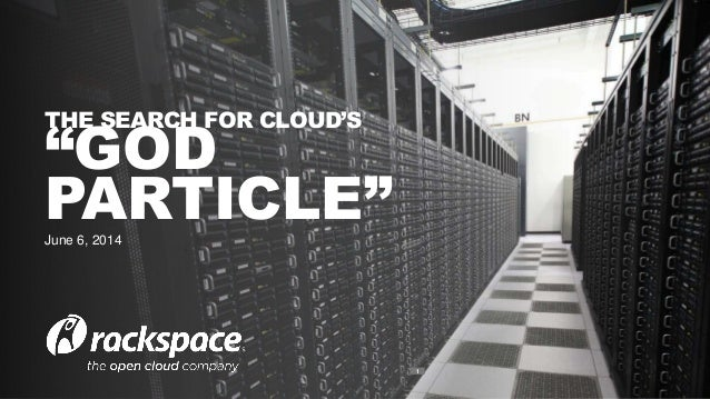 "1 THE SEARCH FOR CLOUD'S ""GOD PARTICLE""June 6, 2014"