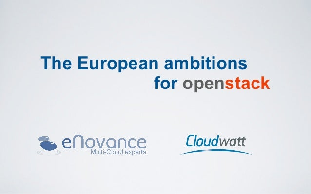 The European ambitions            for openstack