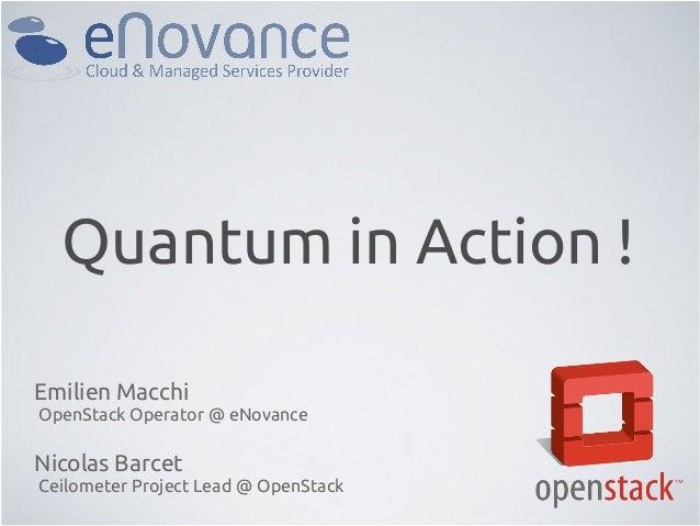 Quantum in Action !Emilien MacchiOpenStack Operator @ eNovanceNicolas BarcetCeilometer Project Lead @ OpenStack