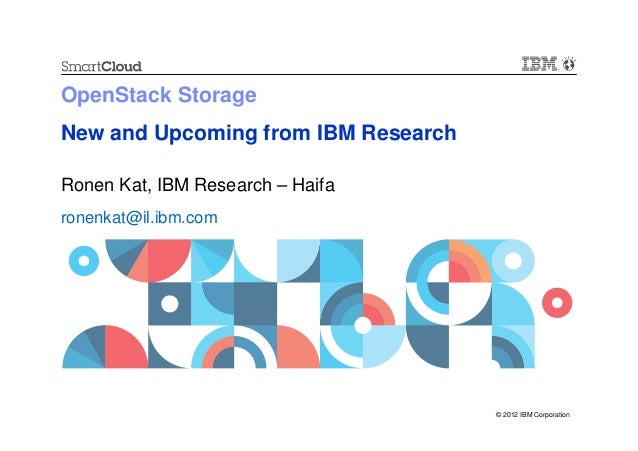 OpenStack StorageNew and Upcoming from IBM ResearchRonen Kat, IBM Research – Haifaronenkat@il.ibm.com                     ...
