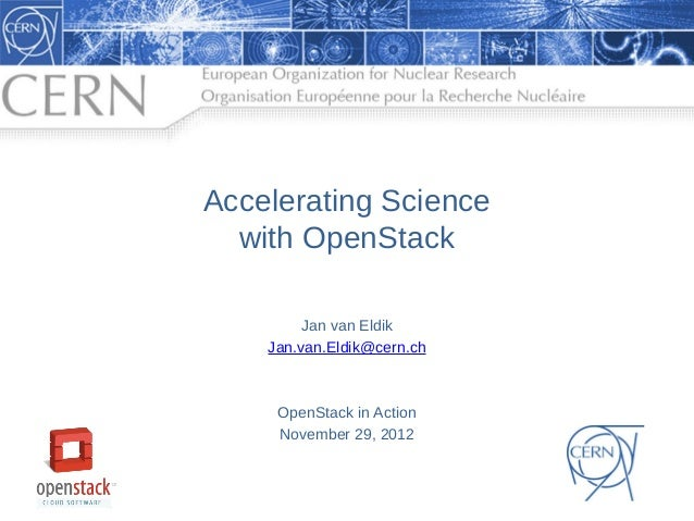 Accelerating Science  with OpenStack         Jan van Eldik    Jan.van.Eldik@cern.ch     OpenStack in Action     November 2...