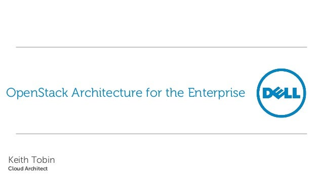 OpenStack Architecture for the Enterprise  Keith Tobin Cloud Architect