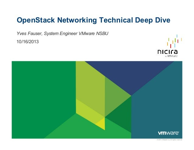 OpenStack Networking Technical Deep Dive Yves Fauser, System Engineer VMware NSBU 10/16/2013  © 2011 VMware Inc. All right...