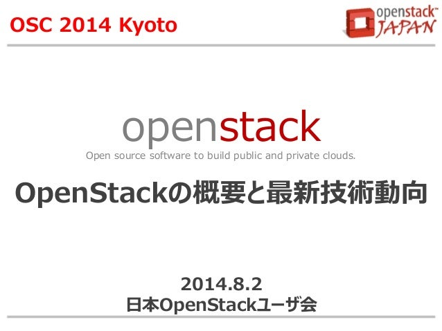 openstackOpen source software to build public and private clouds. OSC 2014 Kyoto OpenStackの概要と最新技術動向 2014.8.2 日本OpenStackユ...