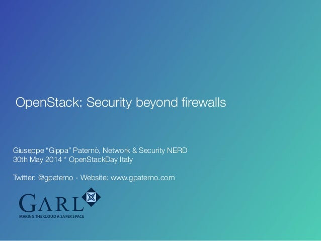 """OpenStack: Security beyond firewalls MAKING THE CLOUD A SAFER SPACE Giuseppe """"Gippa"""" Paternò, Network & Security NERD 30th ..."""