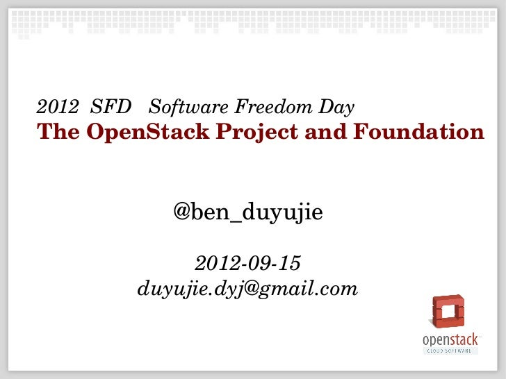 2012  SFD   Software Freedom DayThe OpenStack Project and Foundation             @ben_duyujie               2012­09­15    ...