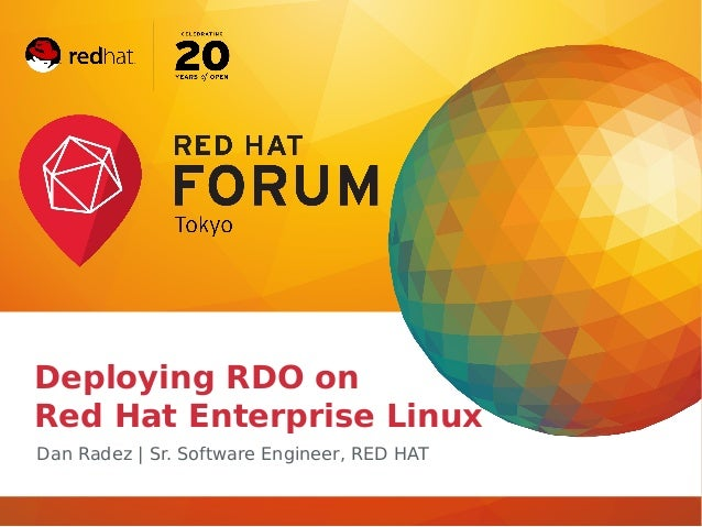 Deploying RDO on Red Hat Enterprise Linux Dan Radez | Sr. Software Engineer, RED HAT