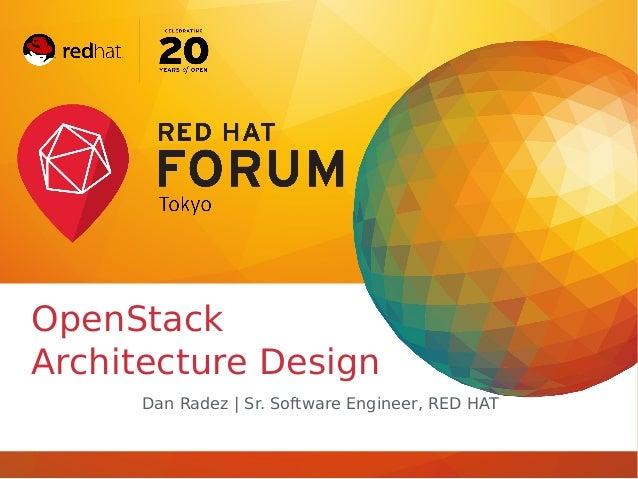 OpenStack Architecture Design Dan Radez | Sr. Software Engineer, RED HAT