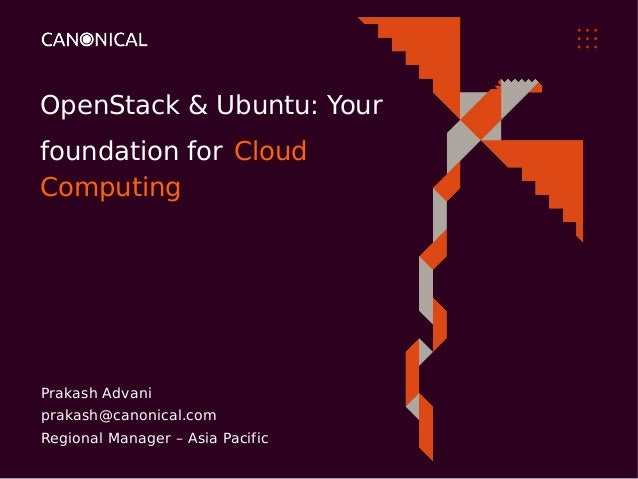 OpenStack & Ubuntu: Yourfoundation for CloudComputingPrakash Advaniprakash@canonical.comRegional Manager – Asia Pacific