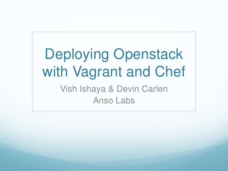Deploying Openstack with Vagrant and Chef<br />VishIshaya & Devin Carlen<br />Anso Labs<br />