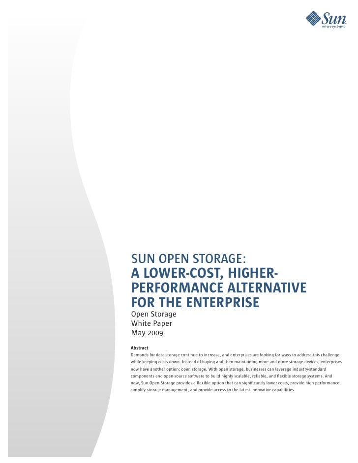 SUN OPEN STORAGE: A LOWER-COST, HIGHER- PERFORMANCE ALTERNATIVE FOR THE ENTERPRISE Open Storage White Paper May 2009 Abstr...