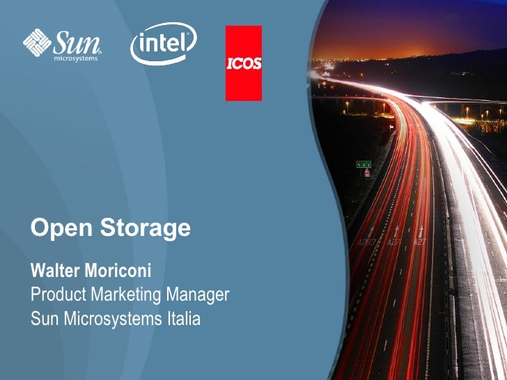 Open Storage Walter Moriconi Product Marketing Manager Sun Microsystems Italia                              1