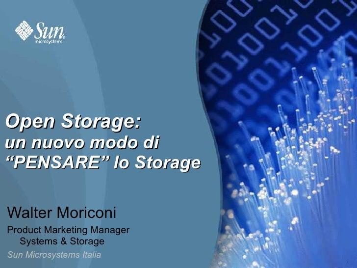 """Open Storage: un nuovo modo di """"PENSARE"""" lo Storage  Walter Moriconi Product Marketing Manager   Systems & Storage Sun Mic..."""