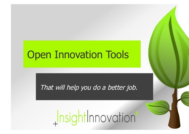 Open Innovation Tools  That will help you do a better job.