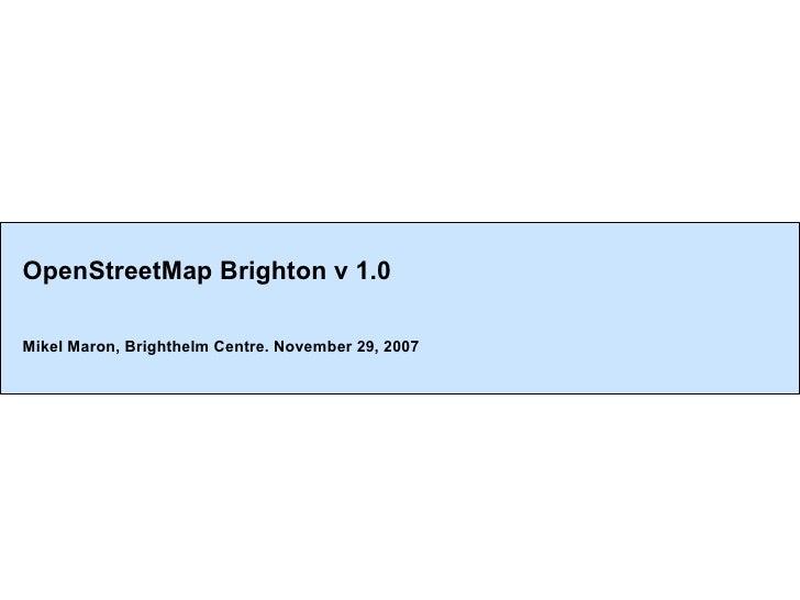 OpenStreetMap Brighton v 1.0 Mikel Maron, Brighthelm Centre. November 29, 2007