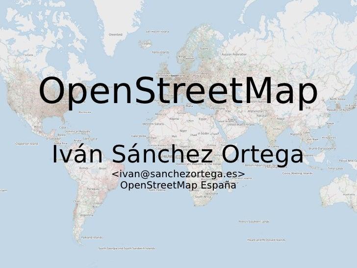 OpenStreetMap Iván Sánchez Ortega <ivan@sanchezortega.es> OpenStreetMap España